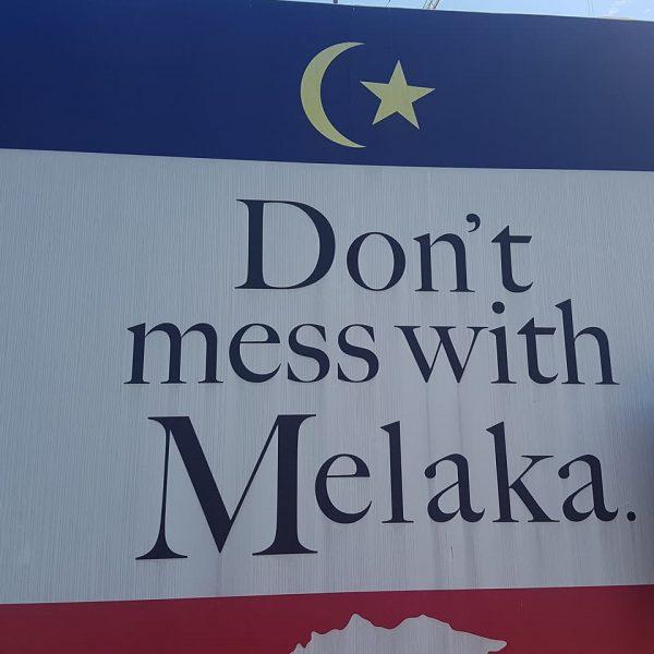 Melaka's slighty agressive slogan!